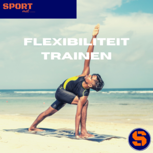 Flexibiliteit trainen